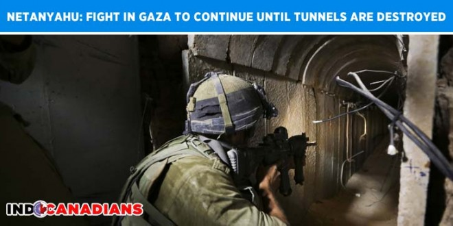 Netanyahu: Fight in Gaza to continue until tunnels are destroyed