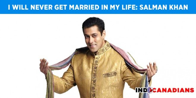 I will never get married in my life: Salman Khan
