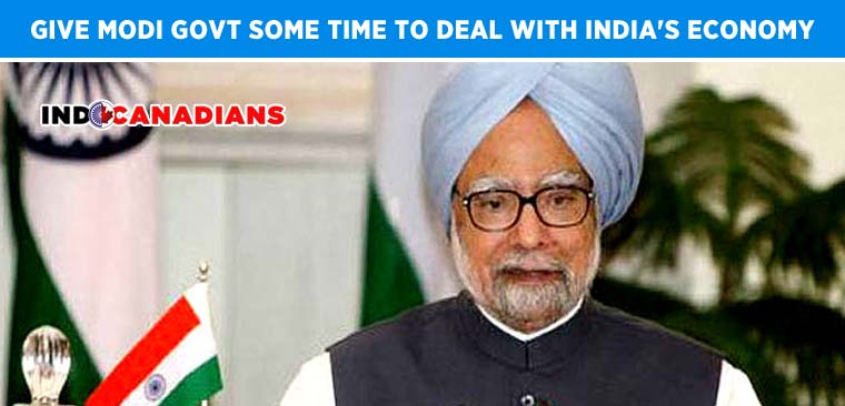 Give Modi govt some time to deal with India's economy: Manmohan Singh