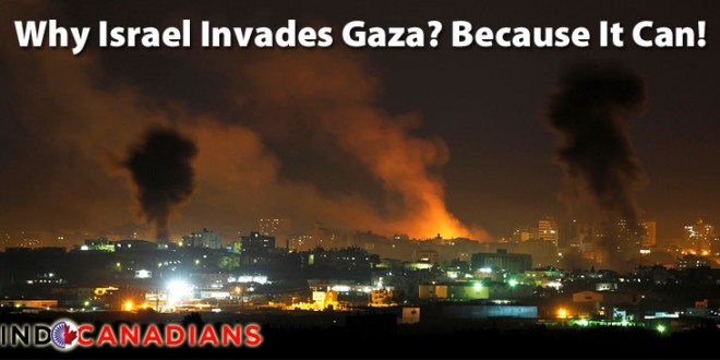 Why Israel Invades Gaza? Because It Can!