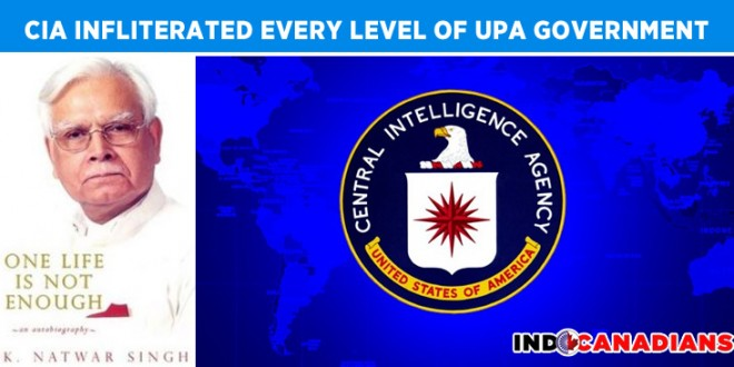 CIA infliterated every level of UPA Government in India : Natwar Singh