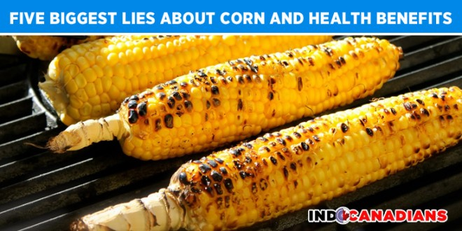 Five Biggest Lies About Corn and Health Benefits