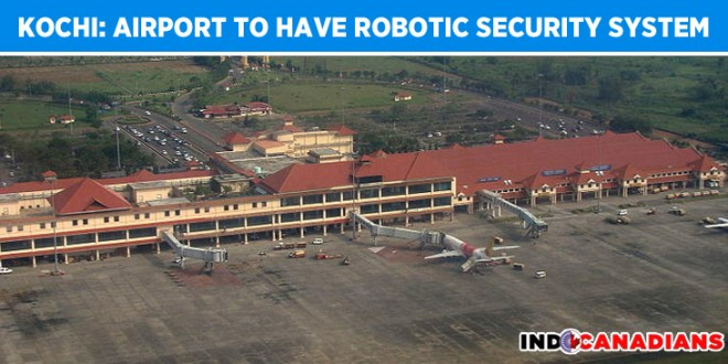 Kochi: Airport to Have Candian Robotic Security System