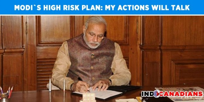 PM Narendra Modi's high-risk plan: My actions will talk