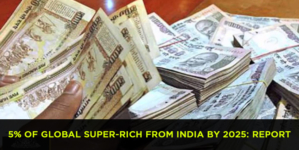 5% of global super-rich from India by 2025: Report