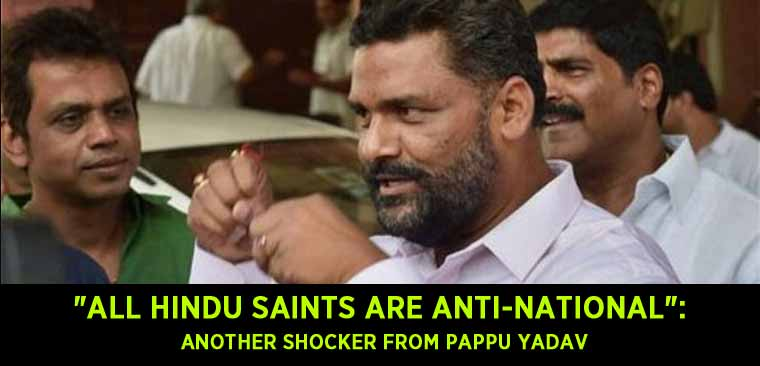 All-Hindu-saints-are-anti-national—Another-shocker-from-Pappu-Yadav
