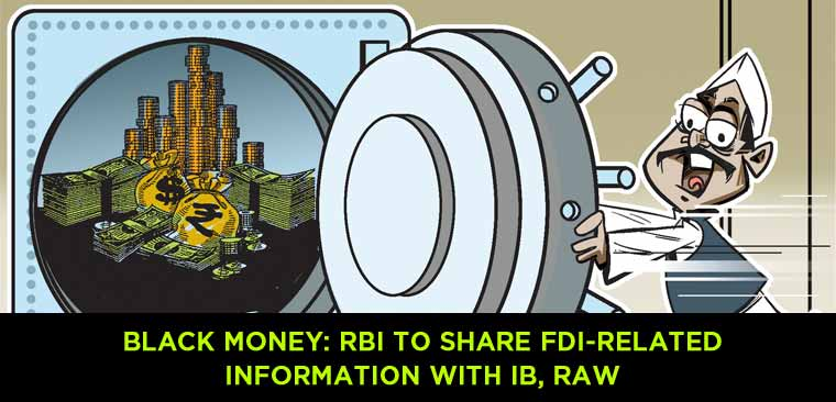 BLACK-MONEY-RBI-TO-SHARE-FDI-RELATED-INFORMATION-WITH-IB,-RAW