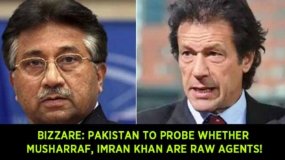 Bizzare News: Pakistan to probe whether Musharraf, Imran Khan are RAW agents!