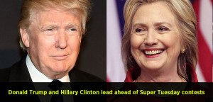 Donald Trump and Hillary Clinton lead ahead of Super Tuesday contests