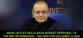 FM Arun Jaitley rolls back Budget proposal to tax EPF withdrawal – Big win for salaried class!
