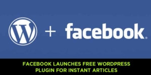 Facebook launches free WordPress plugin for Instant Articles