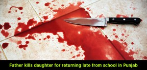Father kills daughter for returning late from school in Ropar, Punjab