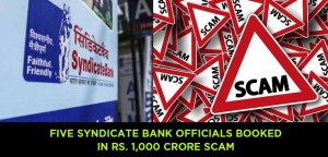 Scam: Five Syndicate Bank Officials Booked in Rs. 1,000 Crore Scam