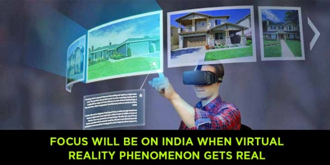 Focus will be on India when virtual reality phenomenon gets real