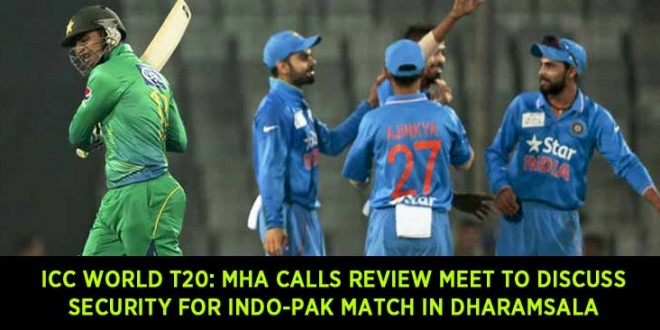 ICC World T20: MHA calls review meet to discuss security for Indo-Pak match in Dharamsala