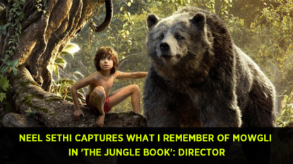 Indian-American Neel Sethi captures what I remember of Mowgli in 'The Jungle Book': Director