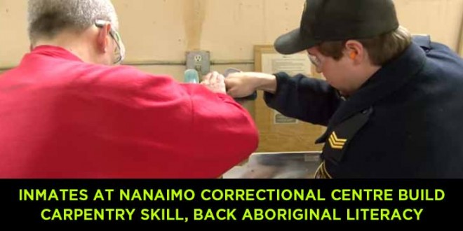 Inmates at Nanaimo Correctional Centre build carpentry skill, back Aboriginal literacy