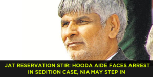 Jat Reservation stir: Hooda aide faces arrest in sedition case, NIA may step in