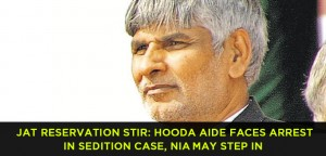 Jat Reservation stir Hooda aide faces arrest in sedition case, NIA may step in