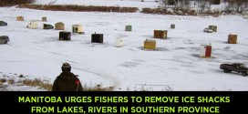 MANITOBA URGES FISHERS TO REMOVE ICE SHACKS FROM LAKES, RIVERS IN SOUTHERN PROVINCE