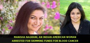 Manisha Nagrani, An Indian American woman arrested for skimming funds for blood cancer