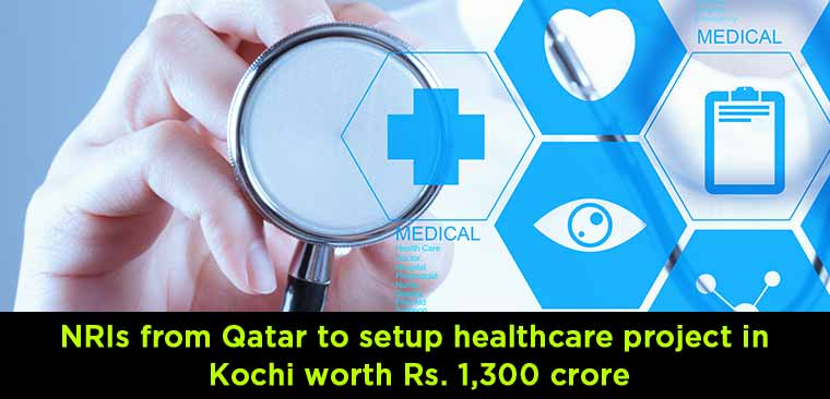 NRIs-from-Qatar-to-setup-healthcare-project-in-Kochi-worth-Rs.-1,300-crore
