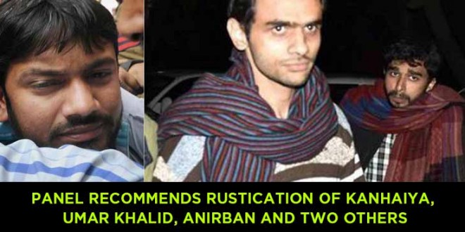 JNU: Panel recommends rustication of Kanhaiya Kumar, Umar Khalid, Anirban and two others