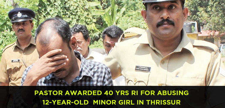 Pastor awarded 40 yrs RI for abusing 12-year-old minor girl in Thrissur