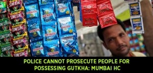 Police-cannot-prosecute-people-possessing-gutkha---Mumbai-HC