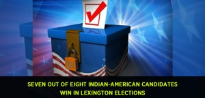 SEVEN OUT OF EIGHT INDIAN-AMERICAN CANDIDATES WIN IN LEXINGTON ELECTIONS