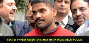 Secret papers given to ISI may harm India Delhi Police