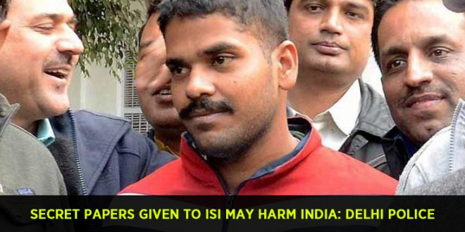 Secret papers given to ISI may harm India: Delhi Police