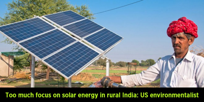 Too much focus on solar energy in rural India: US environmentalist