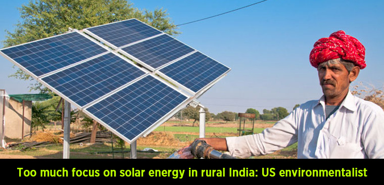 Too much focus on solar energy in rural India US environmentalist