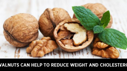 Walnuts can help to reduce weight and cholesterol