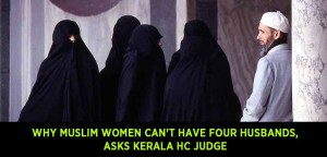 Why Muslim women can't have four husbands, asks Kerala HC judge